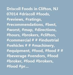 Driscoll Foods in Clifton, NJ 07014 #driscoll #foods, #reviews, #ratings, #recommendations, #best, #worst, #map, #directions, #hours, #brokers, #clifton, #commercial # # #industrial #vehicles # # #machinery, #equipment, #food, #food # # #beverage #vendors, #food #broker, #food #brokers, #food #processing #equipment, #food #product #manufacturing #machinery, #food #products-manufacturers #equip, #food #products #manufacturers #equipment, #food #products #supplier, #food #service, #food…