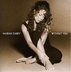 """""""Without You""""   Mariah Carey"""