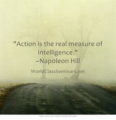Action is the real measure of intelligence. ~Napoleon Hill http://worldclassseminars.net/