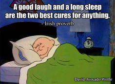 A good laugh and a long sleep...