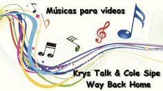 Músicas para vídeos - [ Krys Talk & Cole Sipe -  Way Back Home ]