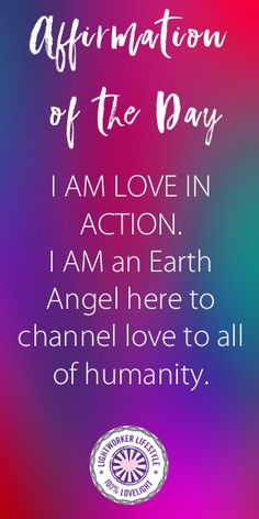 Affirmation of the Day I AM Love in Action. I AM an Earth Angel here to channel love to all of humanity. Read the meaning behind the affirmation on my blog. #positivequotes #quotes #spiritualquotes