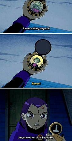Raven calling anyone...but beastboy...