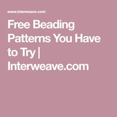 Free Beading Patterns You Have to Try   Interweave.com
