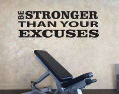 Vinyl Wall Decal: Be Stronger Than Your Excuses  -Great for workout rooms, home gym rooms, treadmill rooms, locker rooms, classrooms, etc! -Comes