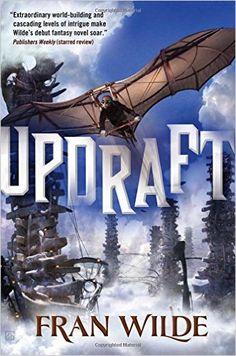 Updraft: A Novel (Bone Universe): Fran Wilde: 9780765377838: Amazon.com: Books