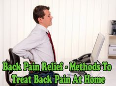 Back Pain Relief - Methods To Treat Back Pain At Home