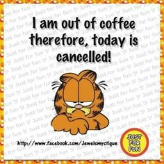 I am out of coffee therefore today is canceled!