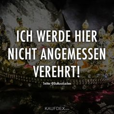 Ich werde hier nicht angemessen verehrt! Funny Picture Quotes, Funny Quotes, Funny Pictures, German Quotes, Funny Slogans, Spoken Word, Comebacks, Quote Of The Day, Favorite Quotes