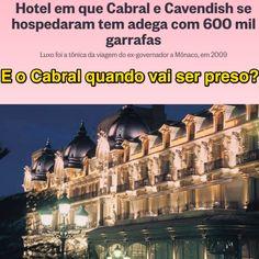 E o Cabral quando vai ser preso? [O Globo] ➤ http://oglobo.globo.com/brasil/hotel-em-que-cabral-cavendish-se-hospedaram-tem-adega-com-600-mil-garrafas-20329472 ②⓪①⑥ ①⓪ ②①