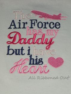 The Air Force Has my Daddy but I have his Heart
