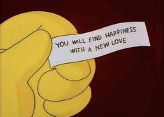 """I just got this same fortune cookie two weeks ago! At the end it said """"you will be blessed. New Love, Love You, Fortune Cookie Quotes, Advertising Quotes, Quotes About Moving On, Favim, The Simpsons, Simpsons Funny, Simpsons Quotes"""