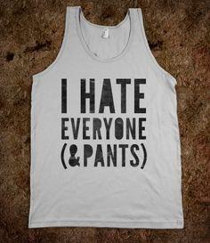 I Hate Everyone & Pants (tank)