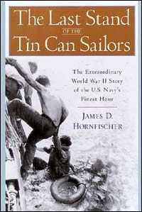 The Last Stand of the Tin Can Sailors: The Extraordinary World War II Story of the U.S. Navy's Finest Hour by James D. Hornfischer