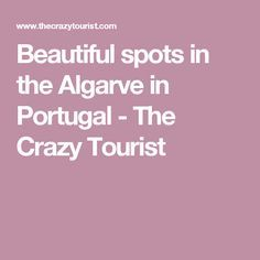 Beautiful spots in the Algarve in Portugal - The Crazy Tourist