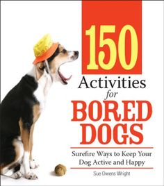 150 Activities For Bored Dogs: Surefire Ways to Keep Your Dog Active and Happy - Kindle edition by Sue Owens Wright. Crafts, Hobbies & Home Kindle eBooks @ Amazon.com.
