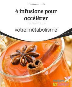 4 infusions pour accélérer votre métabolisme Comme vous le savez, nous possédons un métabolisme déterminé avec lequel il est plus ou moins difficile de perdre du poids.