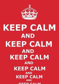 ...keep calm and keep calm..