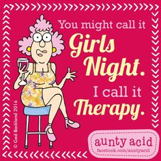 #AuntyAcid you might call it girls night,but I call it THERAPY! LOL!!