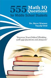 555 Math IQ Questions for Middle School Students. On sale on Amazon: http://www.amazon.com/Math-Questions-Middle-School-Students/dp/1507608780/ref=sr_1_1?ie=UTF8&tag=drstssamaprpa-20&qid=1421594413&sr=8-1&keywords=math+iq