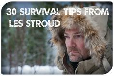 30 Survival Tips From Les Stroud. The only survivalist I really trust.