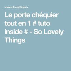 Le porte chéquier tout en 1 # tuto inside # - So Lovely Things