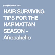 HAIR SURVIVING TIPS FOR THE HARMATTAN SEASON - Afrocabello
