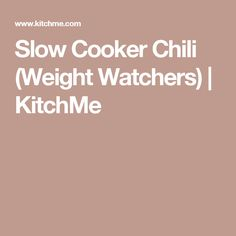 Slow Cooker Chili (Weight Watchers)   KitchMe