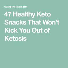 47 Healthy Keto Snacks That Won't Kick You Out of Ketosis