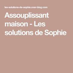 Assouplissant maison - Les solutions de Sophie