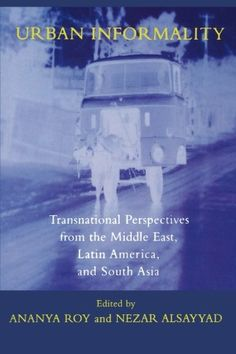 Urban Informality: Transnational Perspectives from the Middle East, Latin America, and South Asia (Transnational Perspectives on Space and Place) by Ananya Roy