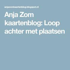 Anja Zom kaartenblog: Loop achter met plaatsen
