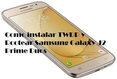 Como instalar TWRP y Rootear Samsung Galaxy J2 Prime Duos