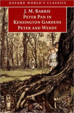 Peter Pan in Kensington Gardens and Peter and Wendy (Oxford World's Classics Series) - J.M. Barrie