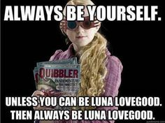 Luna Lovegood. Aka the best character ever created. She's absolutely imperfectly perfect <3