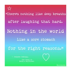 The Perks of Being a Wallflower Quote | There's nothing like deep breaths after laughing that hard. <3