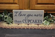 I love you more than CUPCAKES sign by CCWD, $9.99