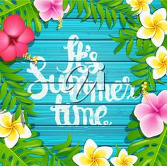 It's summer time, vector. It's summer time - blue wooden background with tropical flowers and hand made the text, vector illustration. Background Banner, Wooden Background, Tropical Flowers, Floral Flowers, Summer Time Blues, Vector Art, Eps Vector, Vector Stock, Summer Clipart