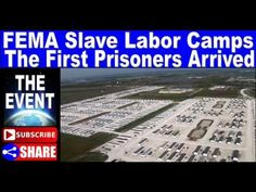 FEMA Slave Labor Camps Are Becoming Operational The First Prisoners Have...