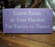 Leave Room in Your Garden for Fairies to Dance Painted Wood Sign Magic...put with flower pots & garden center gift card!