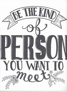 Be The Kind Of Person You Want To Meet Typography