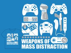 Weapons of Mass Distraction. No wonder I can't get anything done, I own most of these!