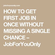 HOW TO GET FIRST JOB IN ONCE WITHOUT MISSING A SINGLE CHANCE – JobForYouOnly