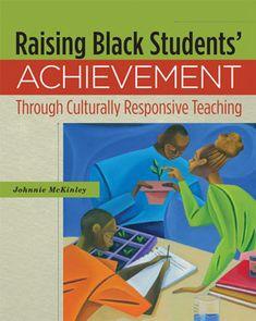 Raising Black Student Achievement Through Culturally Responsive Teaching