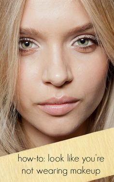 How to look like you're not wearing makeup at all.