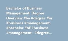 Bachelor of Business Management: Degree Overview #ba #degree #in #business #management, #bachelor #of #business #management: #degree #overview http://minnesota.remmont.com/bachelor-of-business-management-degree-overview-ba-degree-in-business-management-bachelor-of-business-management-degree-overview/  # Bachelor of Business Management: Degree Overview A Bachelor of Business Management degree program prepares graduates for leadership positions or to enter graduate school. Students will study…