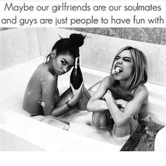 Maybe our girlfriends are our soulmates...