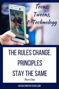 Teens, Tweens, and Technology Part One: The Rules Change. Principles Stay  the Same