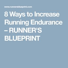 8 Ways to Increase Running Endurance – RUNNER'S BLUEPRINT