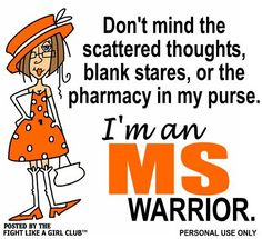 I am an MS Warrior!!!  Ha Ha really laughed about the pharmacy in my purse